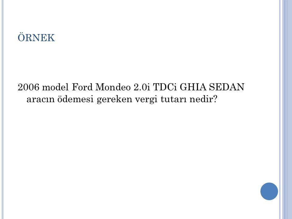 örnek 2006 model Ford Mondeo 2.0i TDCi GHIA SEDAN aracın ödemesi gereken vergi tutarı nedir