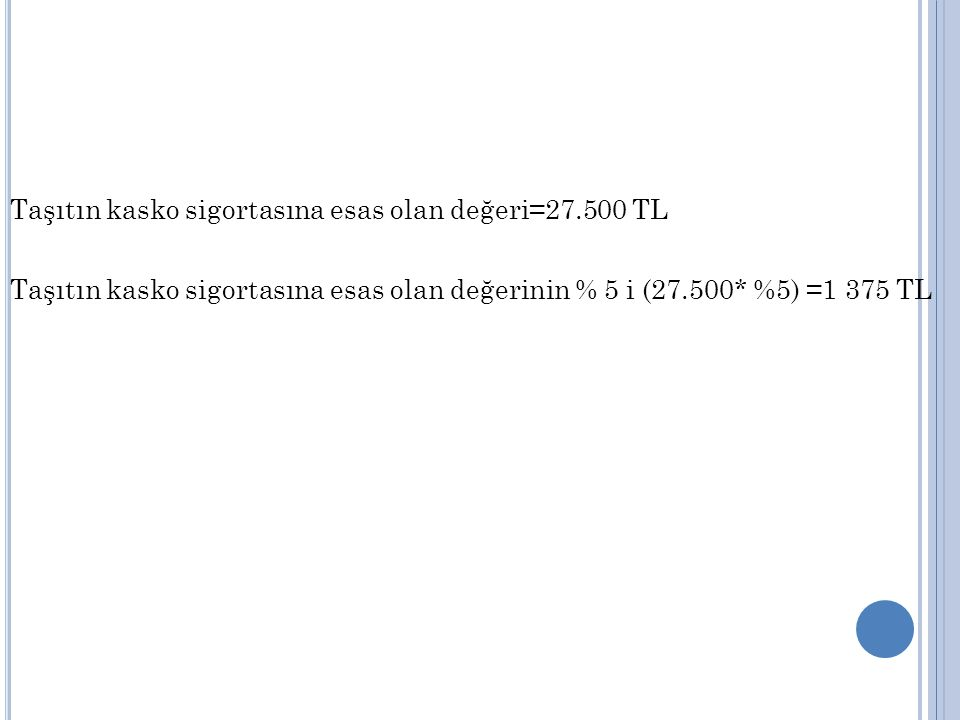 Taşıtın kasko sigortasına esas olan değeri=27.500 TL