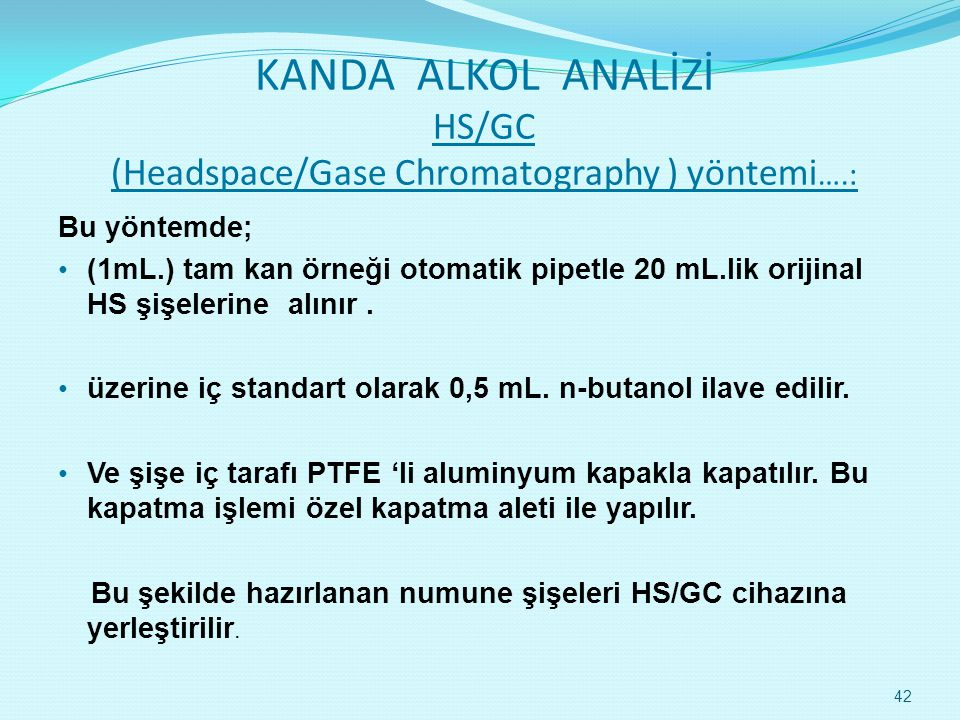 KANDA ALKOL ANALİZİ HS/GC (Headspace/Gase Chromatography ) yöntemi….: