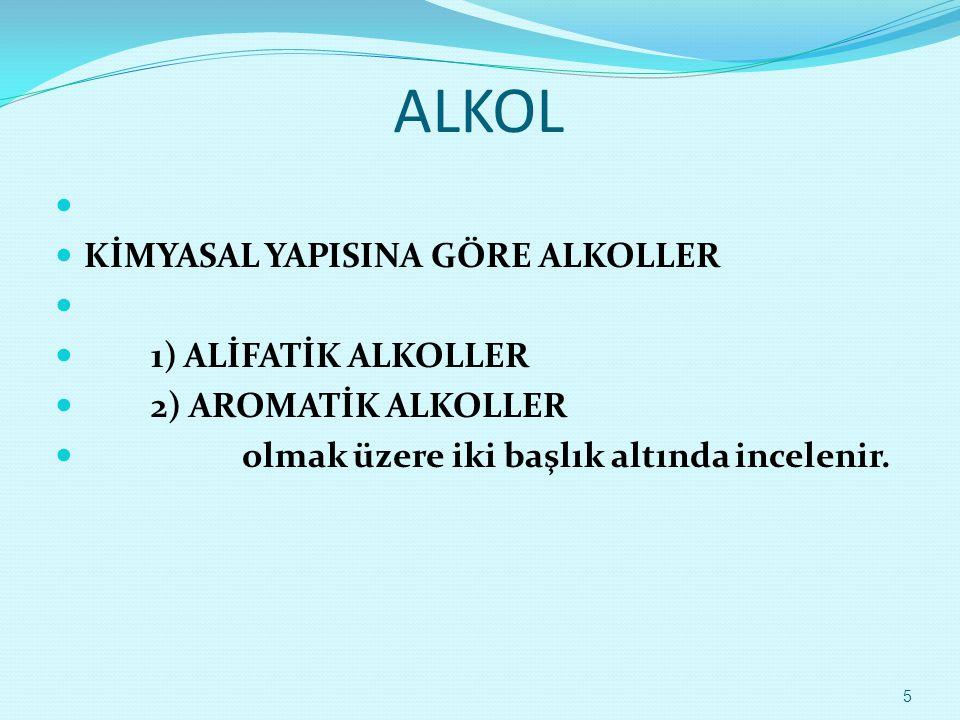 ALKOL KİMYASAL YAPISINA GÖRE ALKOLLER 1) ALİFATİK ALKOLLER