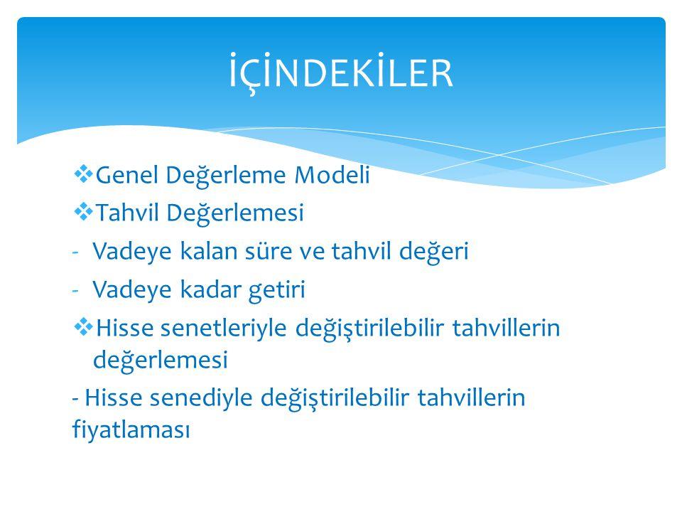 İÇİNDEKİLER Genel Değerleme Modeli Tahvil Değerlemesi