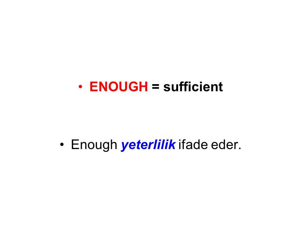 Enough yeterlilik ifade eder.