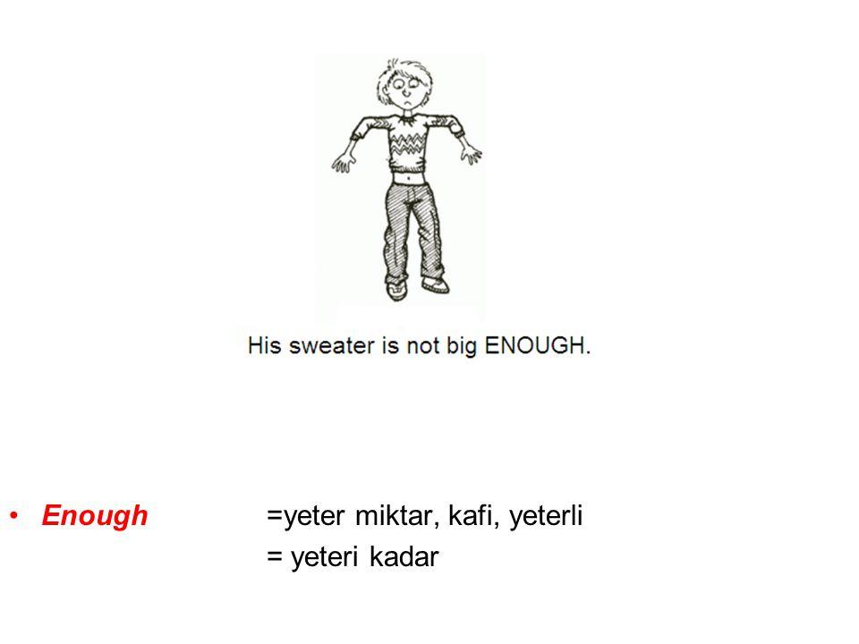 Enough =yeter miktar, kafi, yeterli