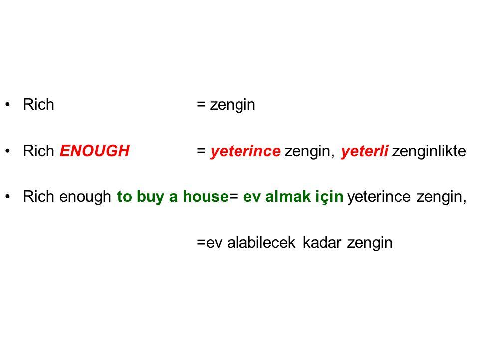 Rich = zengin Rich ENOUGH = yeterince zengin, yeterli zenginlikte. Rich enough to buy a house= ev almak için yeterince zengin,
