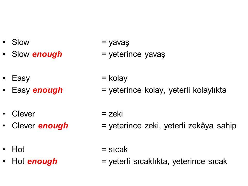 Slow = yavaş Slow enough = yeterince yavaş. Easy = kolay. Easy enough = yeterince kolay, yeterli kolaylıkta.