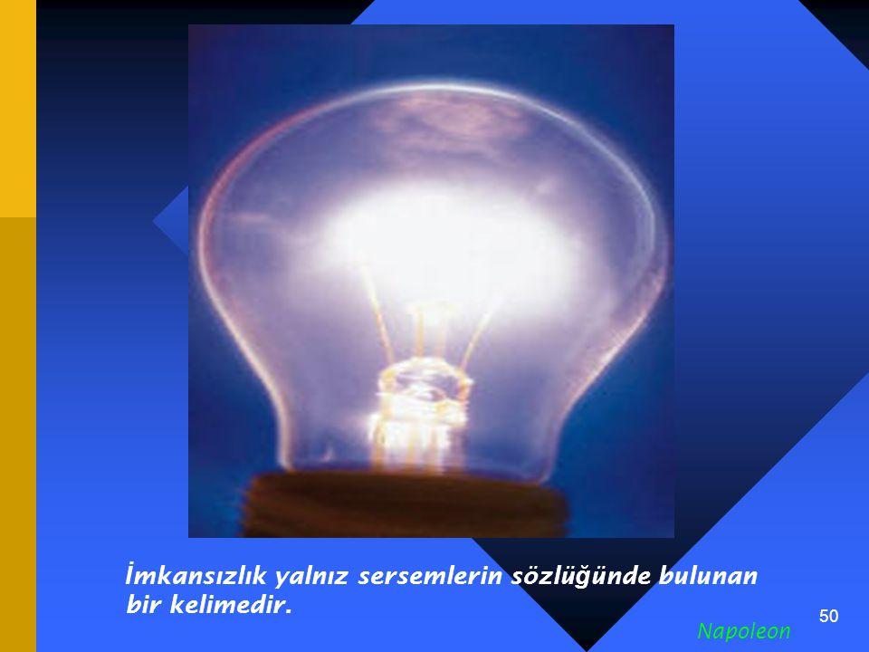 İmkansızlık yalnız sersemlerin sözlüğünde bulunan bir kelimedir.