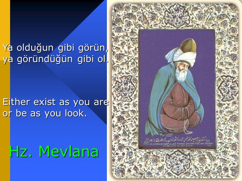 Hz. Mevlana Ya olduğun gibi görün, ya göründüğün gibi ol.