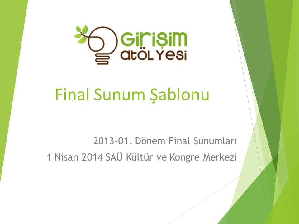 Final Sunum Şablonu 2013-01. Dönem Final Sunumları