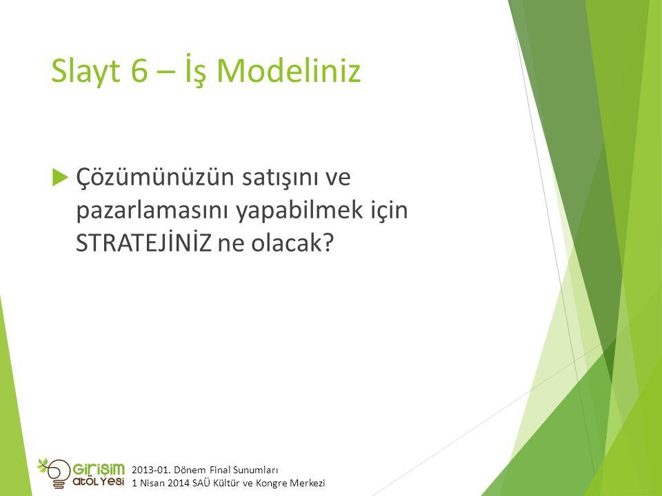 Slayt 6 – İş Modeliniz Çözümünüzün satışını ve pazarlamasını yapabilmek için STRATEJİNİZ ne olacak