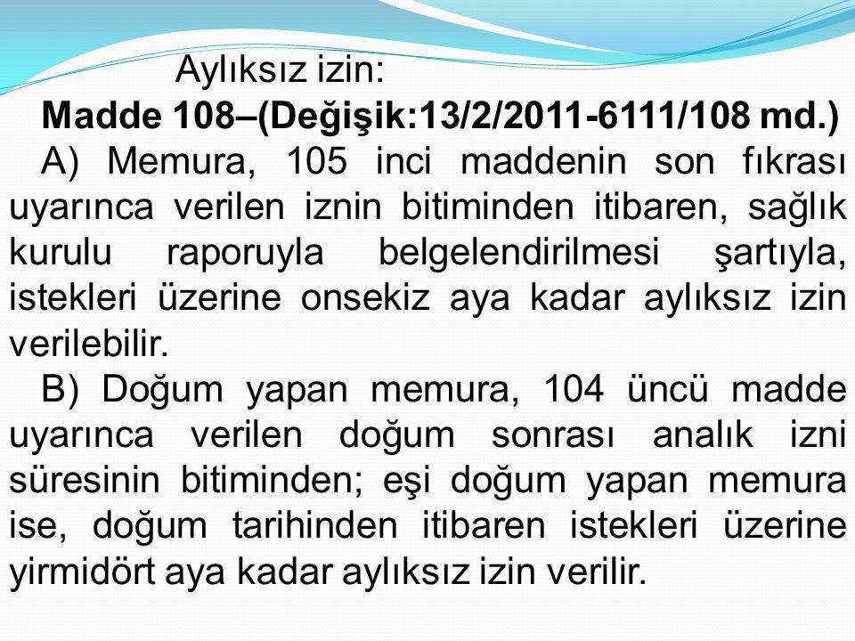Aylıksız izin: Madde 108–(Değişik:13/2/2011-6111/108 md.)