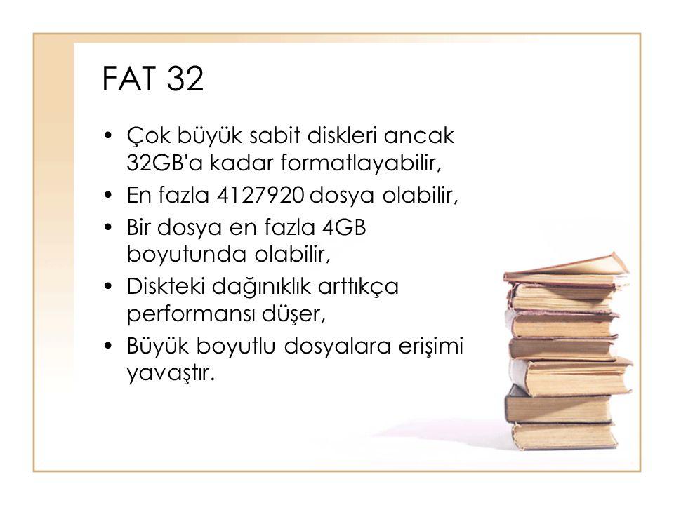 FAT 32 Çok büyük sabit diskleri ancak 32GB a kadar formatlayabilir,