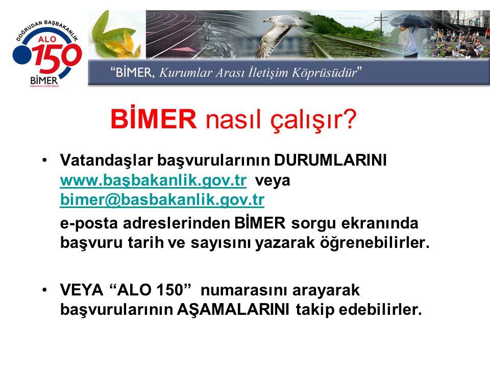 BİMER nasıl çalışır Vatandaşlar başvurularının DURUMLARINI www.başbakanlik.gov.tr veya bimer@basbakanlik.gov.tr.