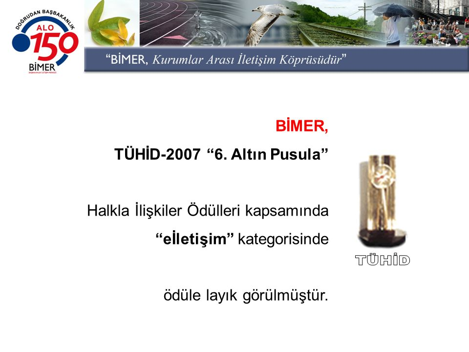 BİMER, TÜHİD-2007 6. Altın Pusula Halkla İlişkiler Ödülleri kapsamında. eİletişim kategorisinde.