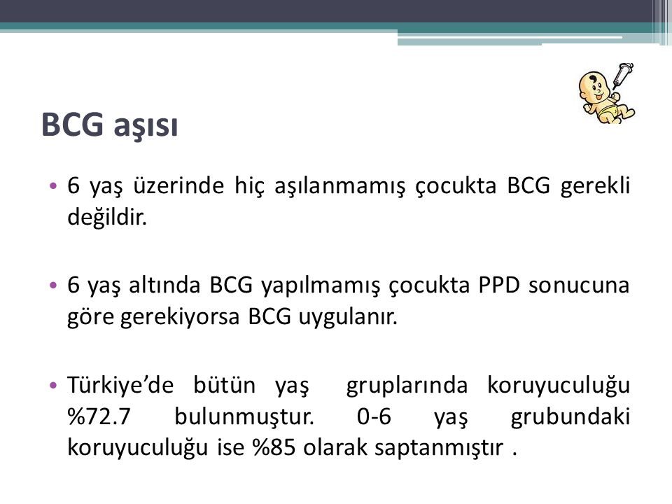 BCG aşısı 6 yaş üzerinde hiç aşılanmamış çocukta BCG gerekli değildir.