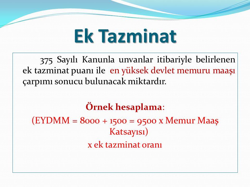 (EYDMM = 8000 + 1500 = 9500 x Memur Maaş Katsayısı)