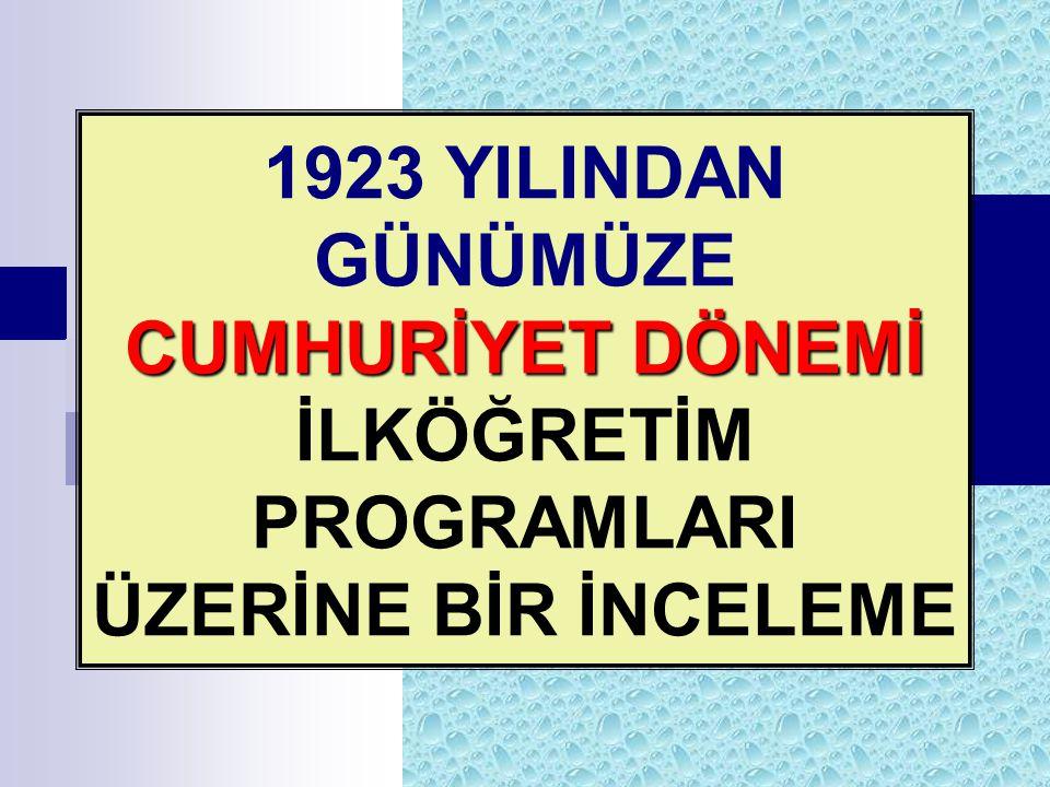 1923 YILINDAN GÜNÜMÜZE CUMHURİYET DÖNEMİ İLKÖĞRETİM PROGRAMLARI ÜZERİNE BİR İNCELEME