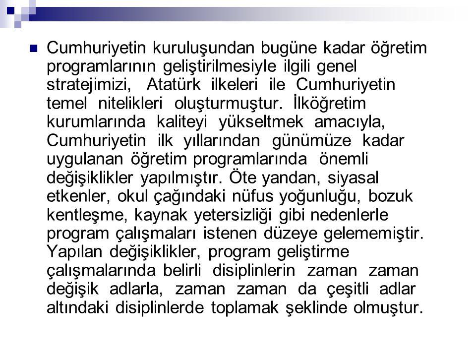 Cumhuriyetin kuruluşundan bugüne kadar öğretim programlarının geliştirilmesiyle ilgili genel stratejimizi, Atatürk ilkeleri ile Cumhuriyetin temel nitelikleri oluşturmuştur.