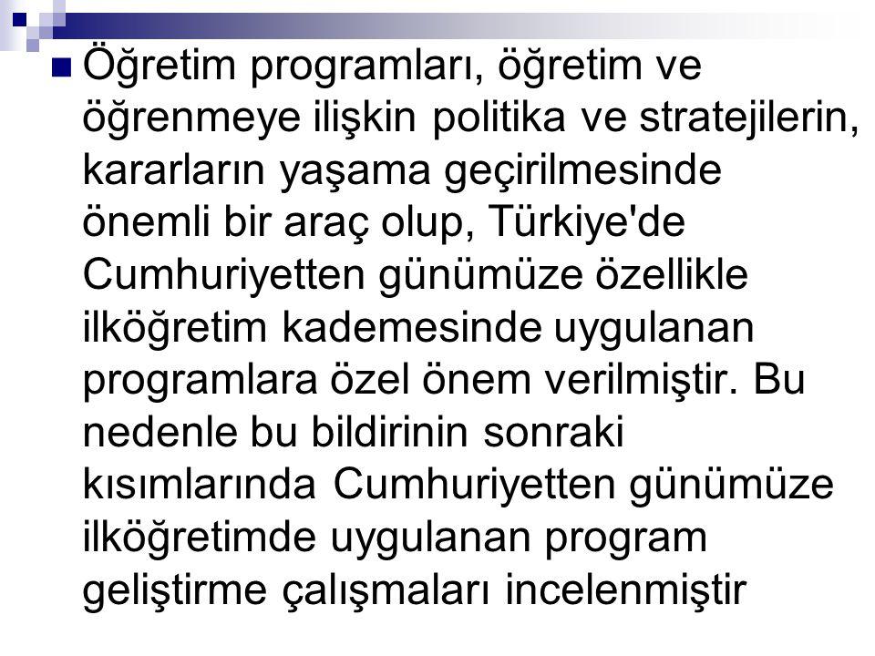 Öğretim programları, öğretim ve öğrenmeye ilişkin politika ve stratejilerin, kararların yaşama geçirilmesinde önemli bir araç olup, Türkiye de Cumhuriyetten günümüze özellikle ilköğretim kademesinde uygulanan programlara özel önem verilmiştir.