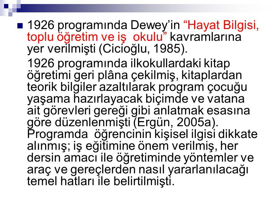 1926 programında Dewey'in Hayat Bilgisi, toplu öğretim ve iş okulu kavramlarına yer verilmişti (Cicioğlu, 1985).