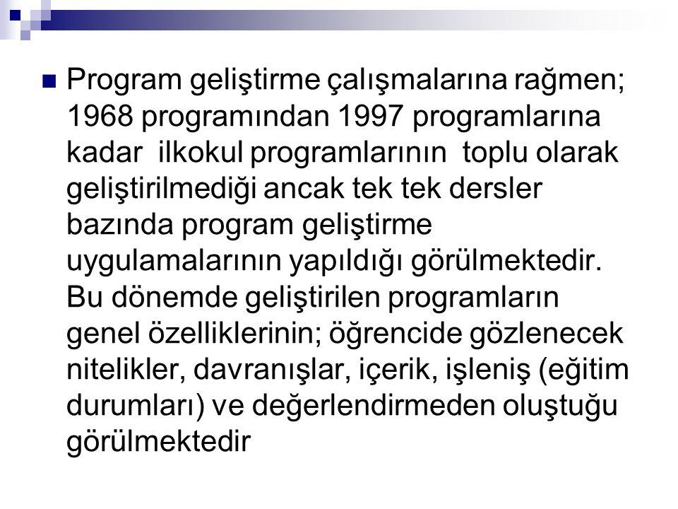 Program geliştirme çalışmalarına rağmen; 1968 programından 1997 programlarına kadar ilkokul programlarının toplu olarak geliştirilmediği ancak tek tek dersler bazında program geliştirme uygulamalarının yapıldığı görülmektedir.