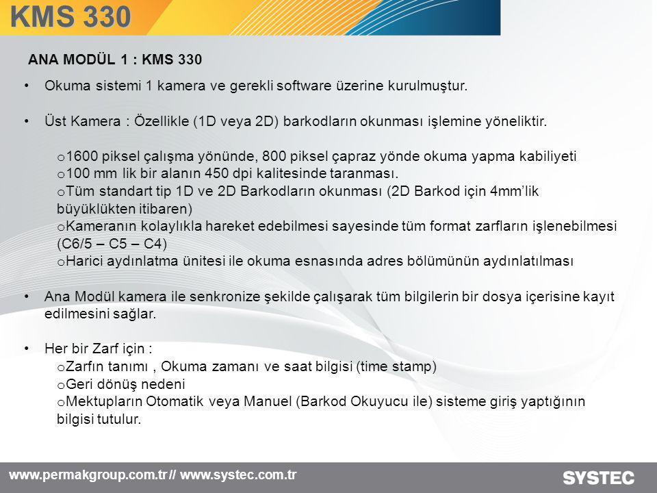 KMS 330 ANA MODÜL 1 : KMS 330. Okuma sistemi 1 kamera ve gerekli software üzerine kurulmuştur.