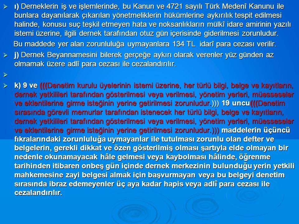 ı) Derneklerin iş ve işlemlerinde, bu Kanun ve 4721 sayılı Türk Medenî Kanunu ile bunlara dayanılarak çıkarılan yönetmeliklerin hükümlerine aykırılık tespit edilmesi halinde, konusu suç teşkil etmeyen hata ve noksanlıkların mülkî idare amirinin yazılı istemi üzerine, ilgili dernek tarafından otuz gün içerisinde giderilmesi zorunludur.
