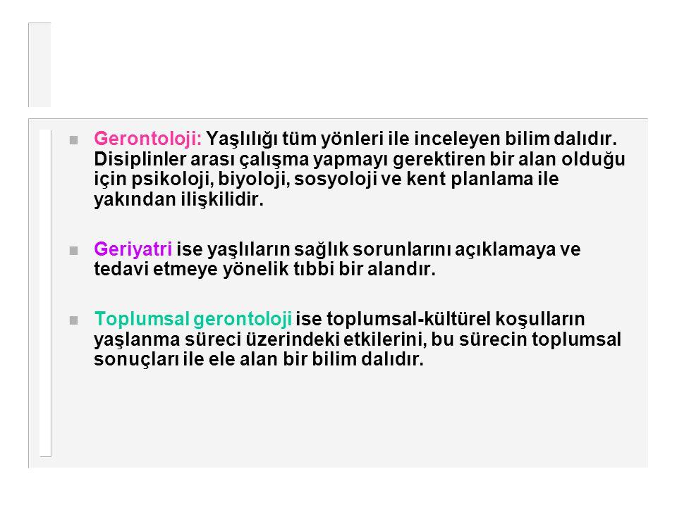 Gerontoloji: Yaşlılığı tüm yönleri ile inceleyen bilim dalıdır