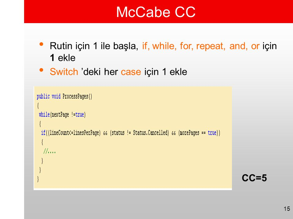 McCabe CC Rutin için 1 ile başla, if, while, for, repeat, and, or için 1 ekle. Switch 'deki her case için 1 ekle.