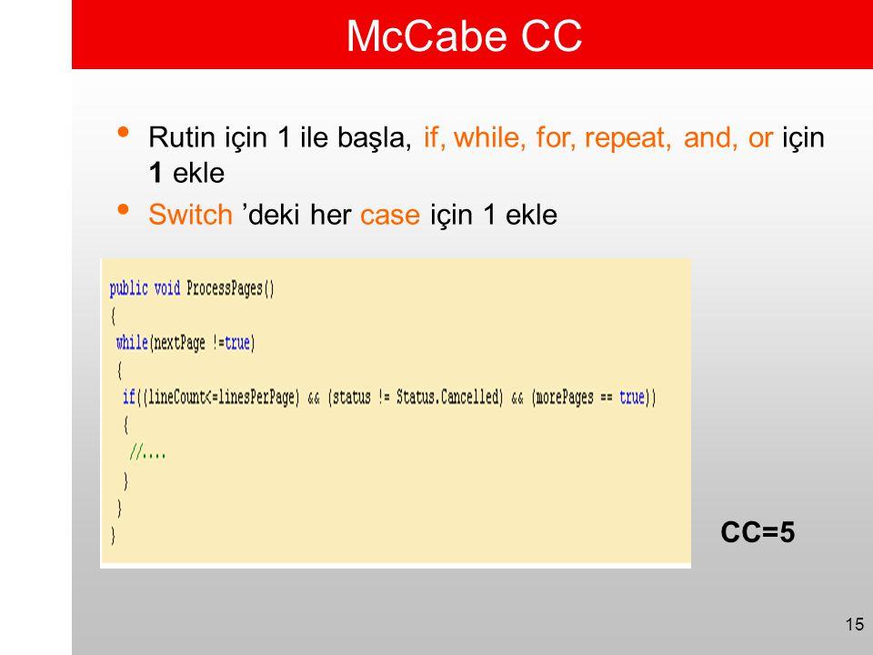 McCabe CC Rutin için 1 ile başla, if, while, for, repeat, and, or için 1 ekle. Switch 'deki her case için 1 ekle.