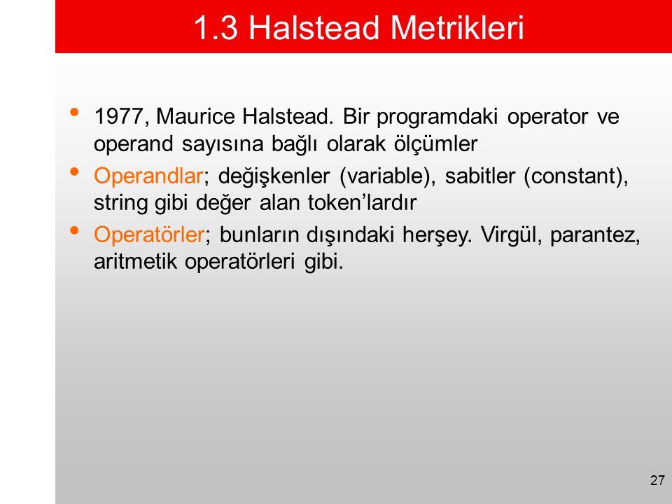 1.3 Halstead Metrikleri 1977, Maurice Halstead. Bir programdaki operator ve operand sayısına bağlı olarak ölçümler.