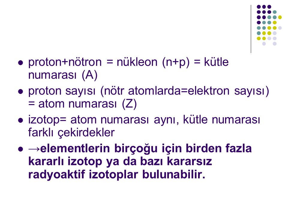 proton+nötron = nükleon (n+p) = kütle numarası (A)