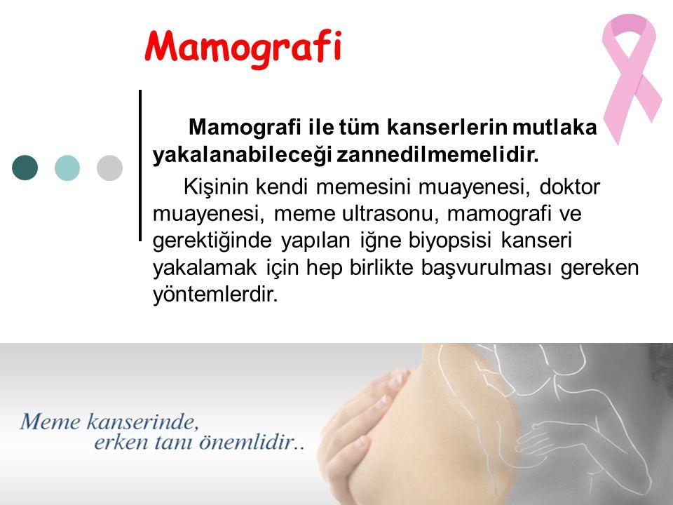 Mamografi Mamografi ile tüm kanserlerin mutlaka yakalanabileceği zannedilmemelidir.