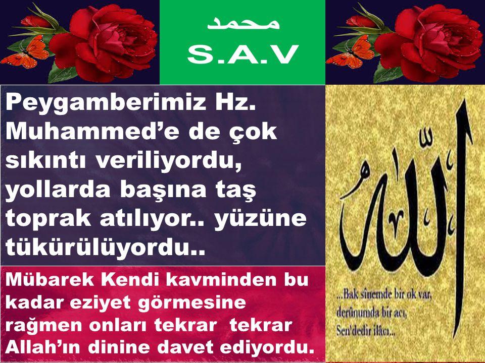Peygamberimiz Hz. Muhammed'e de çok sıkıntı veriliyordu, yollarda başına taş toprak atılıyor.. yüzüne tükürülüyordu..