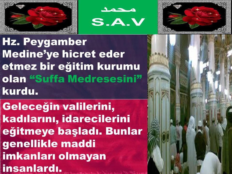Hz. Peygamber Medine'ye hicret eder etmez bir eğitim kurumu olan Suffa Medresesini kurdu.