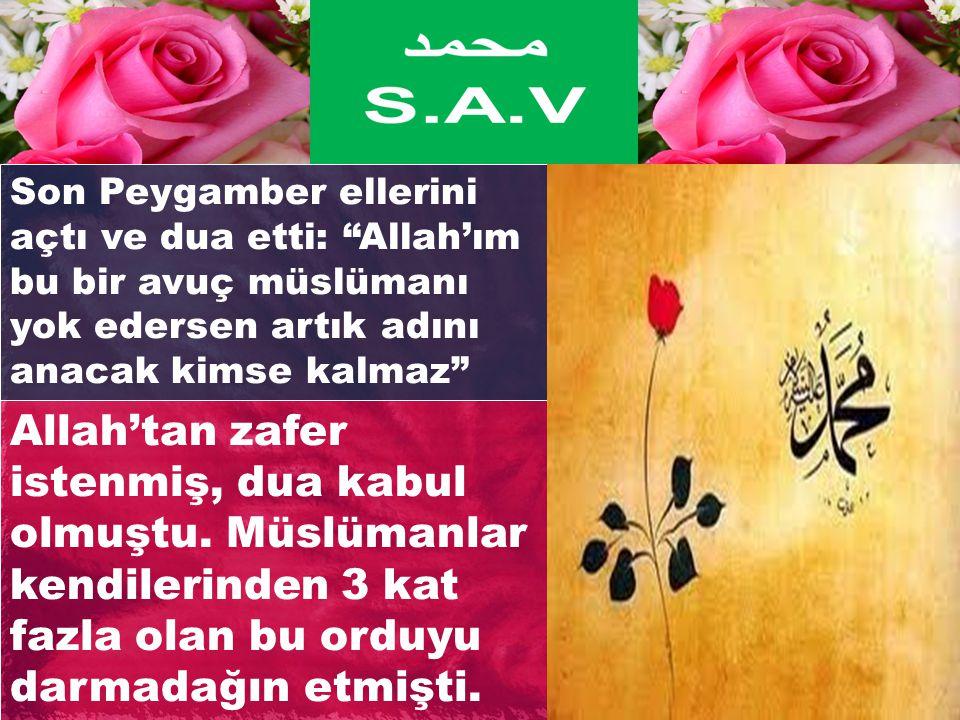 Son Peygamber ellerini açtı ve dua etti: Allah'ım bu bir avuç müslümanı yok edersen artık adını anacak kimse kalmaz