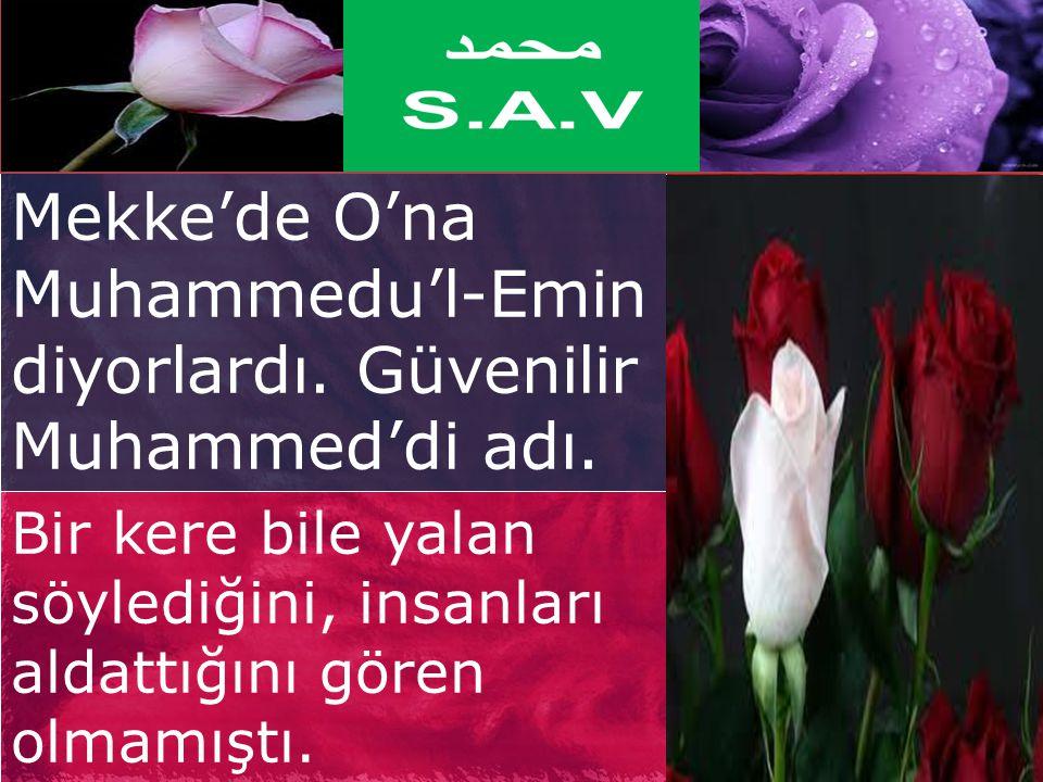 محمد Mekke'de O'na Muhammedu'l-Emin diyorlardı. Güvenilir Muhammed'di adı.