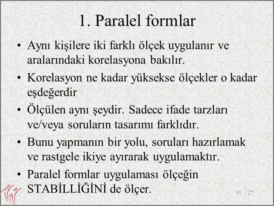 1. Paralel formlar Aynı kişilere iki farklı ölçek uygulanır ve aralarındaki korelasyona bakılır.