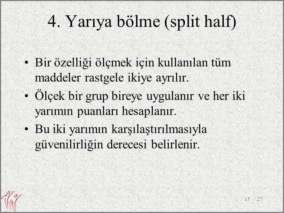 4. Yarıya bölme (split half)