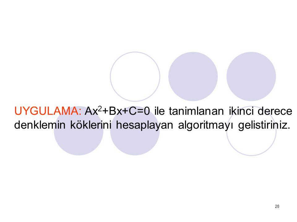 UYGULAMA: Ax2+Bx+C=0 ile tanimlanan ikinci derece denklemin köklerini hesaplayan algoritmayı gelistiriniz.