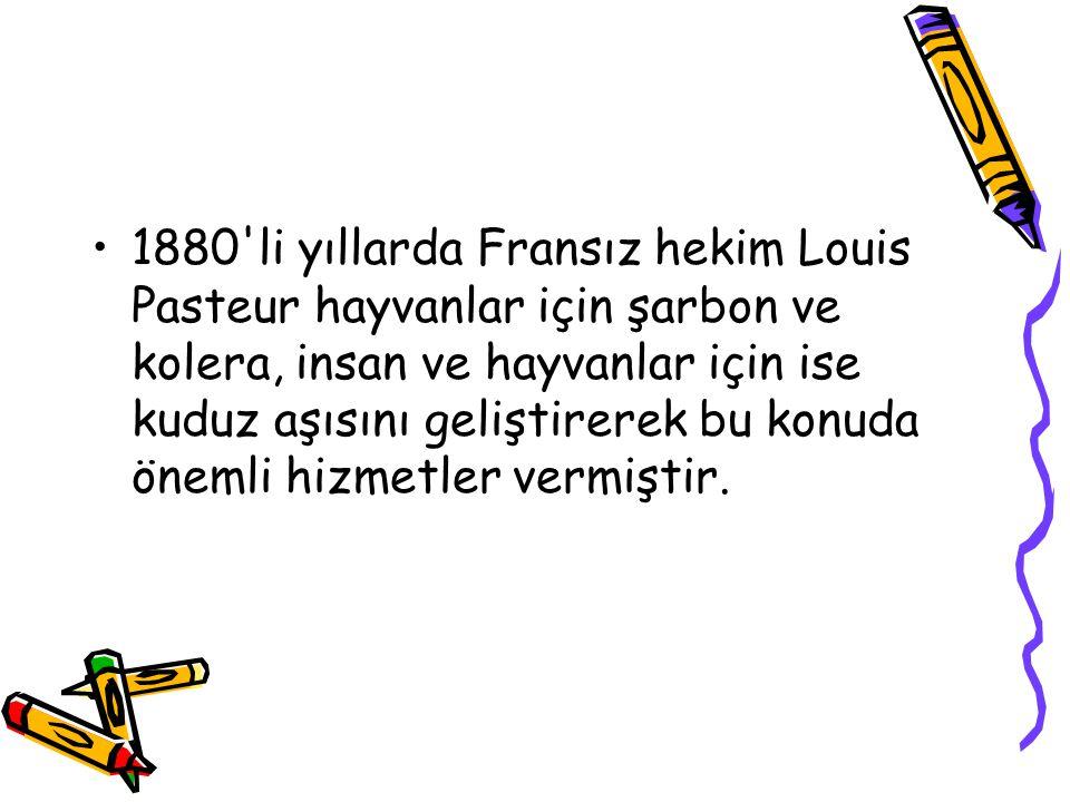 1880 li yıllarda Fransız hekim Louis Pasteur hayvanlar için şarbon ve kolera, insan ve hayvanlar için ise kuduz aşısını geliştirerek bu konuda önemli hizmetler vermiştir.