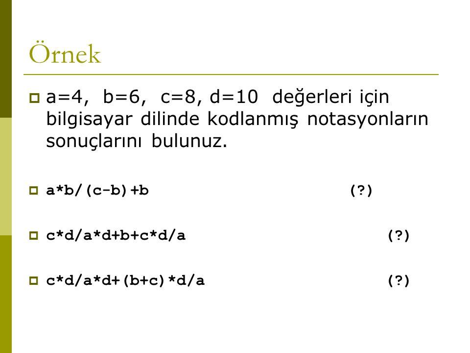 Örnek a=4, b=6, c=8, d=10 değerleri için bilgisayar dilinde kodlanmış notasyonların sonuçlarını bulunuz.