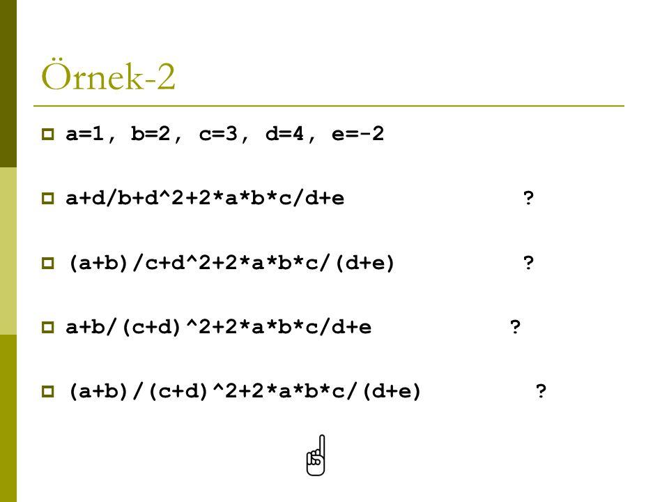 Örnek-2 a=1, b=2, c=3, d=4, e=-2 a+d/b+d^2+2*a*b*c/d+e