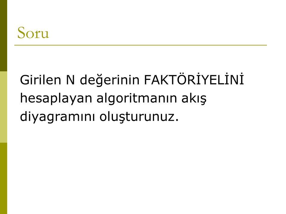 Soru Girilen N değerinin FAKTÖRİYELİNİ hesaplayan algoritmanın akış