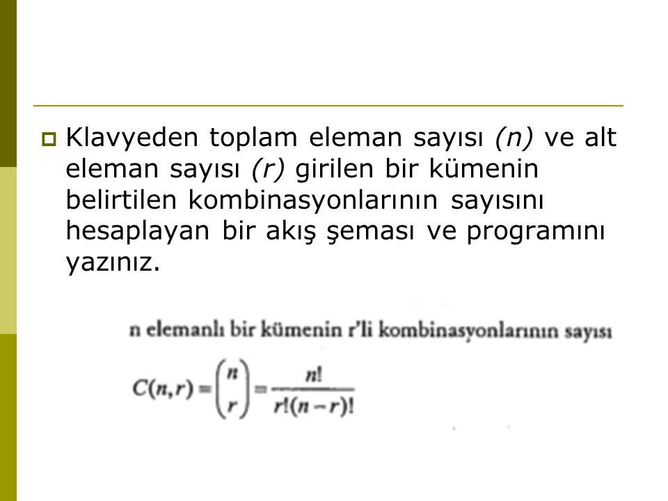 Klavyeden toplam eleman sayısı (n) ve alt eleman sayısı (r) girilen bir kümenin belirtilen kombinasyonlarının sayısını hesaplayan bir akış şeması ve programını yazınız.