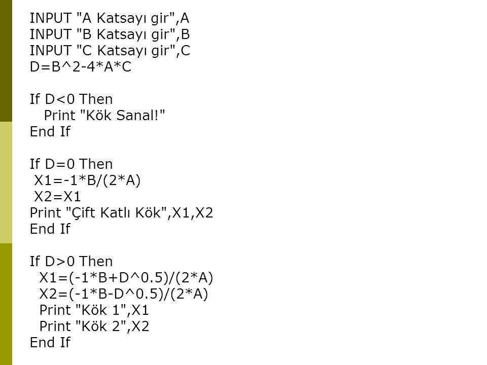 INPUT A Katsayı gir ,A INPUT B Katsayı gir ,B. INPUT C Katsayı gir ,C. D=B^2-4*A*C. If D<0 Then.