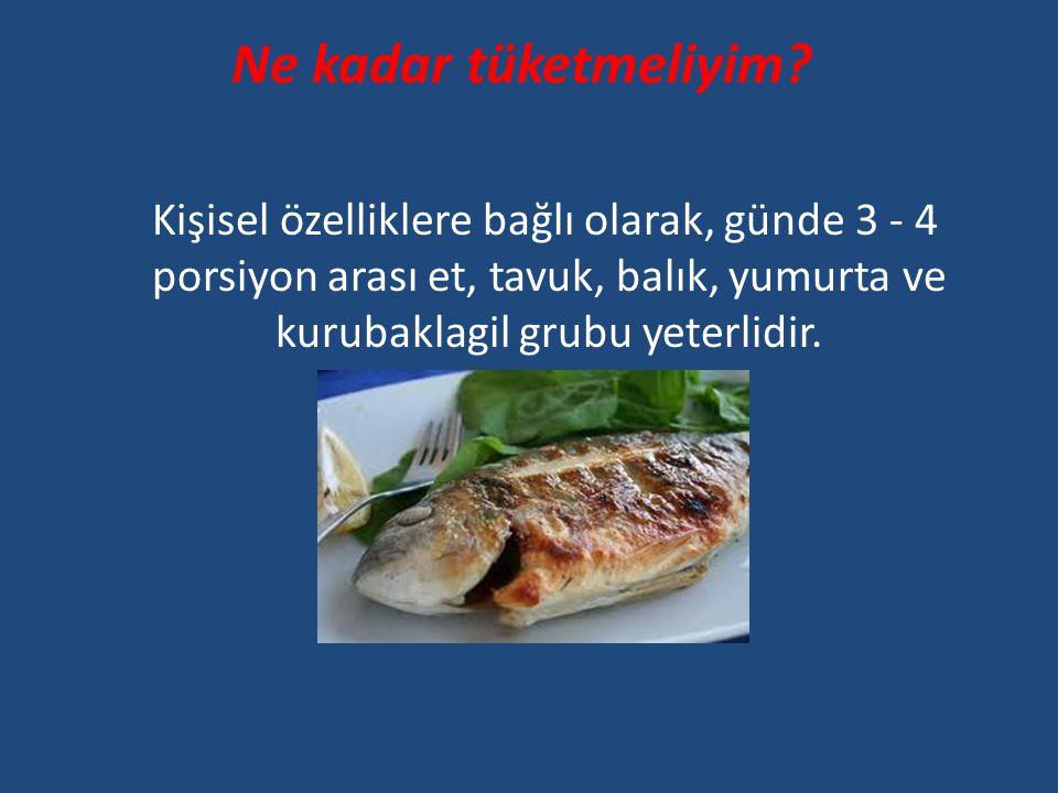 Ne kadar tüketmeliyim Kişisel özelliklere bağlı olarak, günde 3 - 4 porsiyon arası et, tavuk, balık, yumurta ve kurubaklagil grubu yeterlidir.