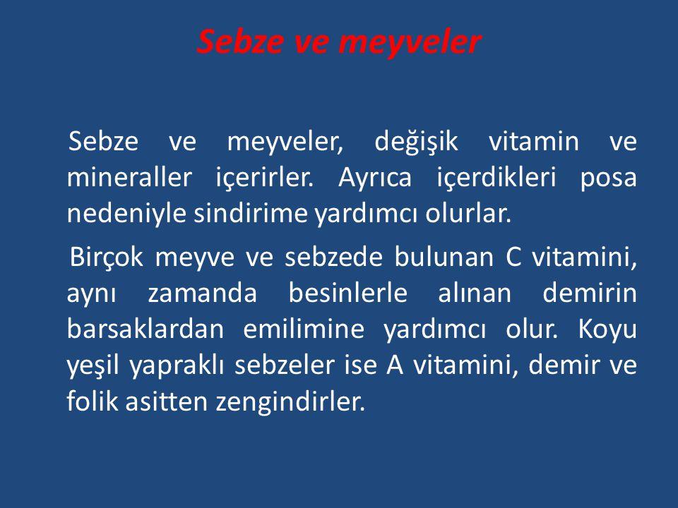 Sebze ve meyveler Sebze ve meyveler, değişik vitamin ve mineraller içerirler. Ayrıca içerdikleri posa nedeniyle sindirime yardımcı olurlar.