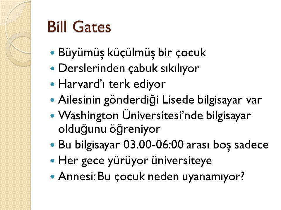 Bill Gates Büyümüş küçülmüş bir çocuk Derslerinden çabuk sıkılıyor