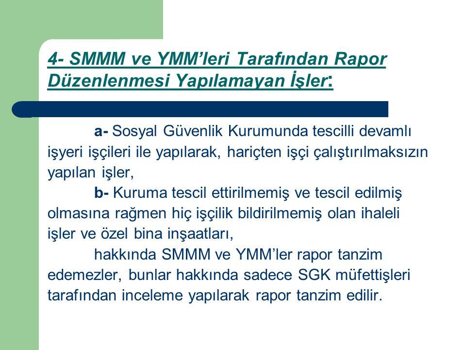 4- SMMM ve YMM'leri Tarafından Rapor Düzenlenmesi Yapılamayan İşler: