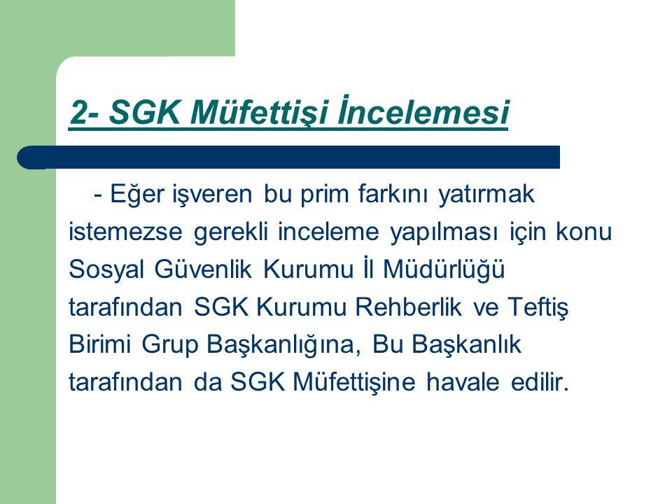 2- SGK Müfettişi İncelemesi